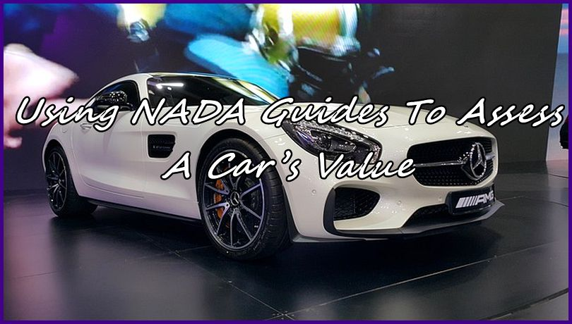 Using Nada Guides To Assess A Car S Value Automobile Guides And Tips