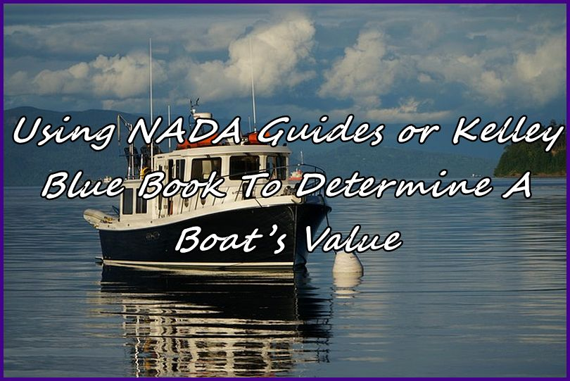 Using Nada Guides Or Kelley Blue Book To Determine A Boat S Value