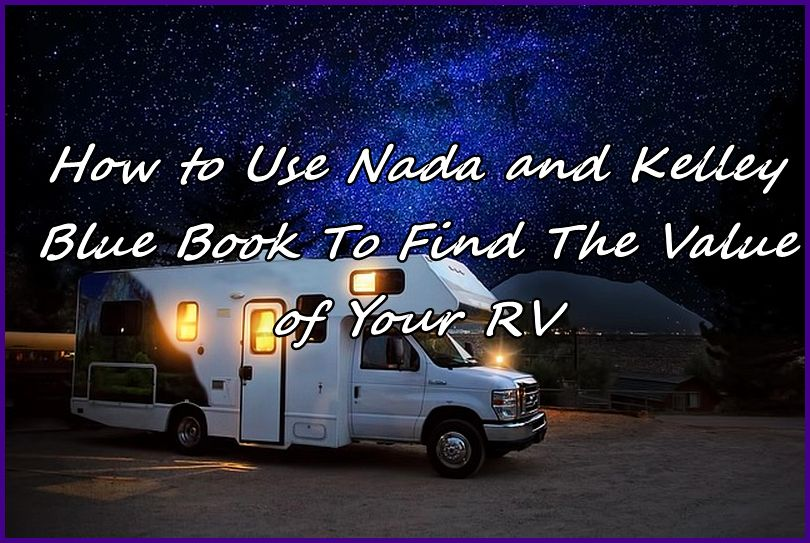 How To Use Nada And Kelley Blue Book Find The Value Of Your Rv
